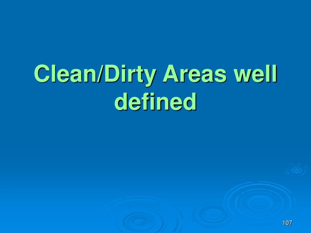 Clean/Dirty Areas well defined