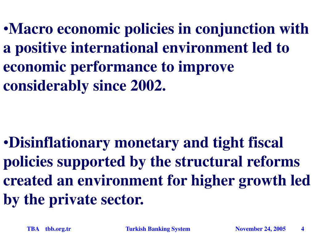Macro economic policies in conjunction with a positive international environment led to economic performance to improve considerably since 2002.