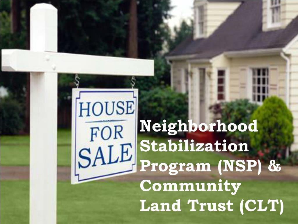 Neighborhood Stabilization Program (NSP) & Community Land Trust (CLT)