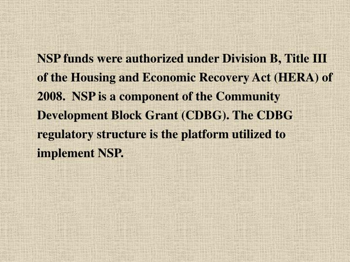 NSP funds were authorized under Division B, Title III of the Housing and Economic Recovery Act (HERA...