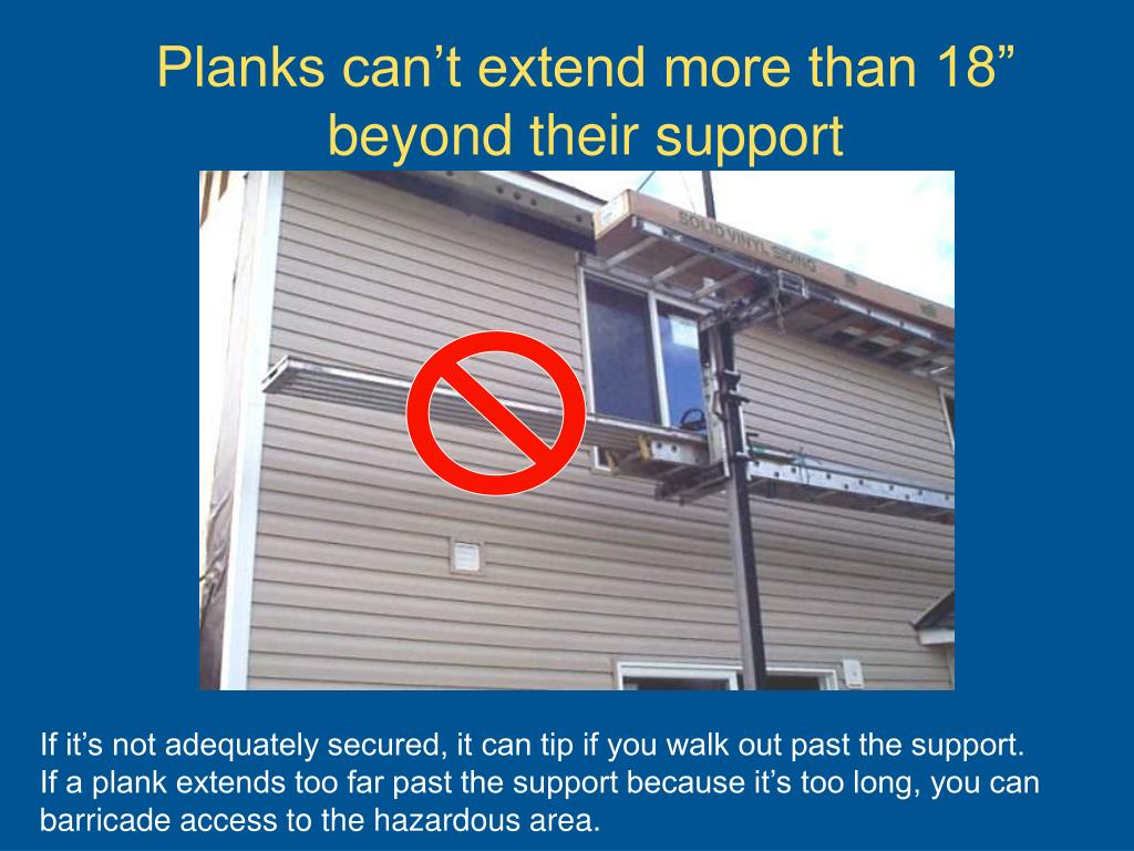 "Planks can't extend more than 18"" beyond their support"