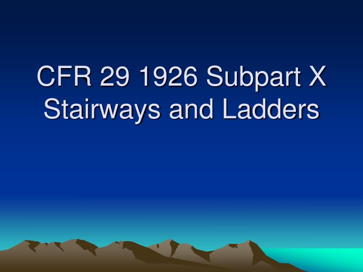 Cfr 29 1926 subpart x stairways and ladders