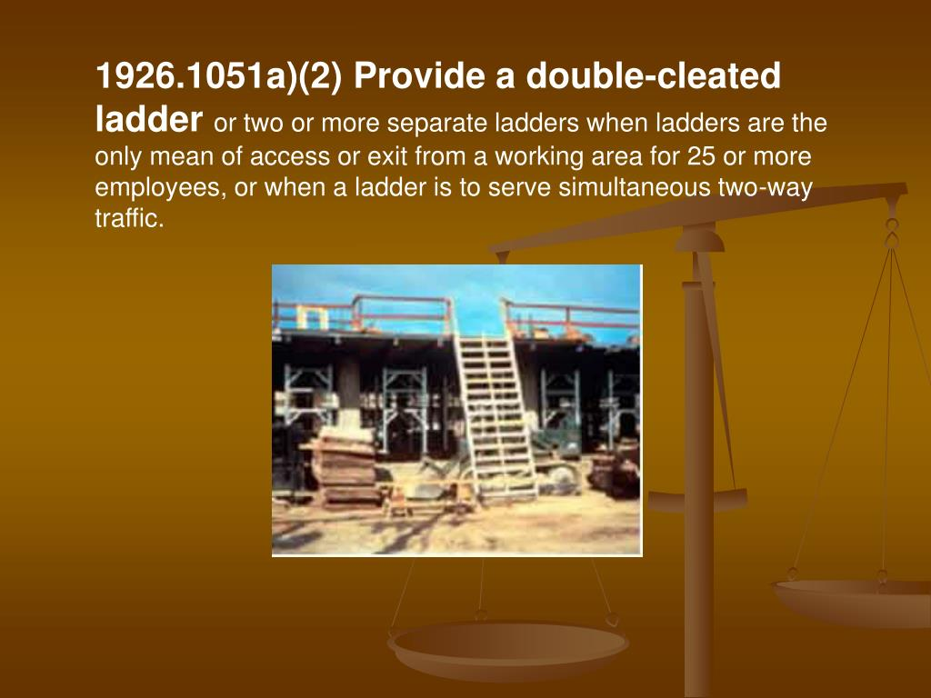 1926.1051a)(2) Provide a double-cleated ladder