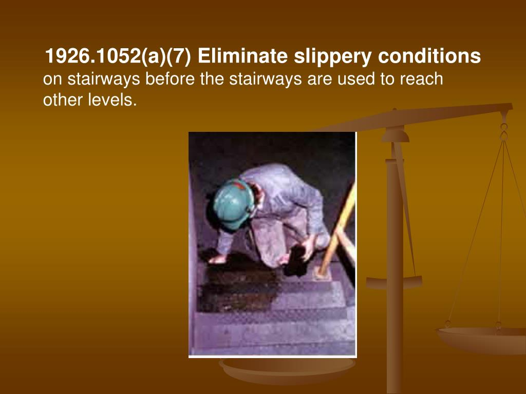 1926.1052(a)(7) Eliminate slippery conditions
