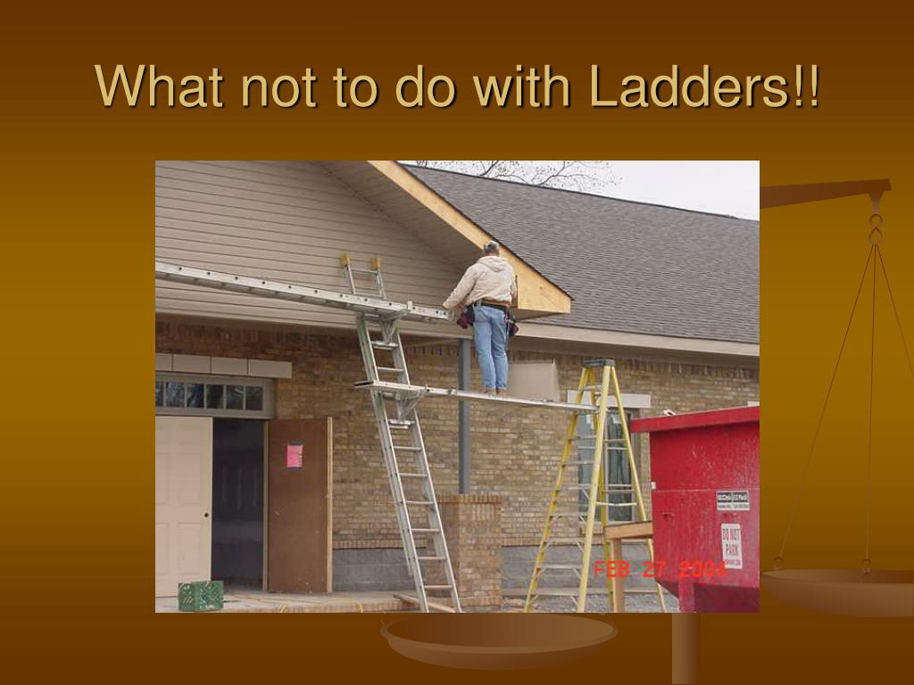 What not to do with Ladders!!