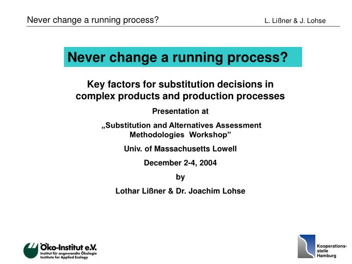 Never change a running process?