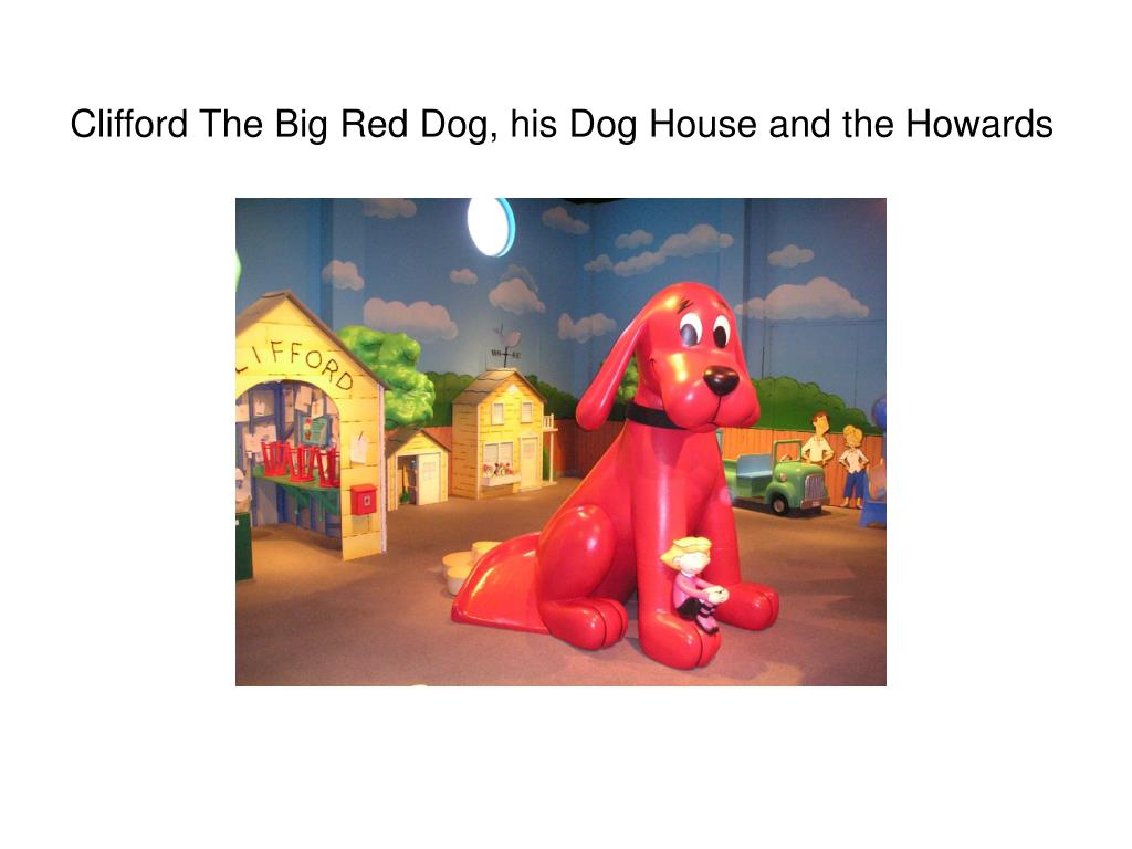 Clifford The Big Red Dog, his Dog House and the Howards