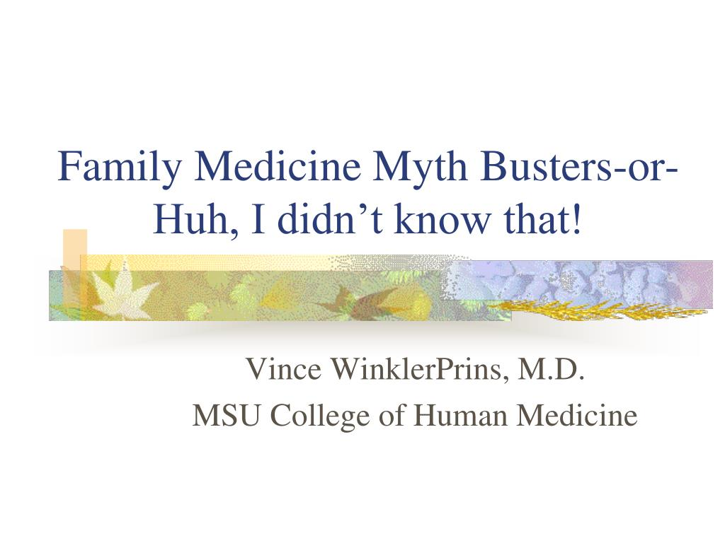 Family Medicine Myth Busters-or-Huh, I didn't know that!