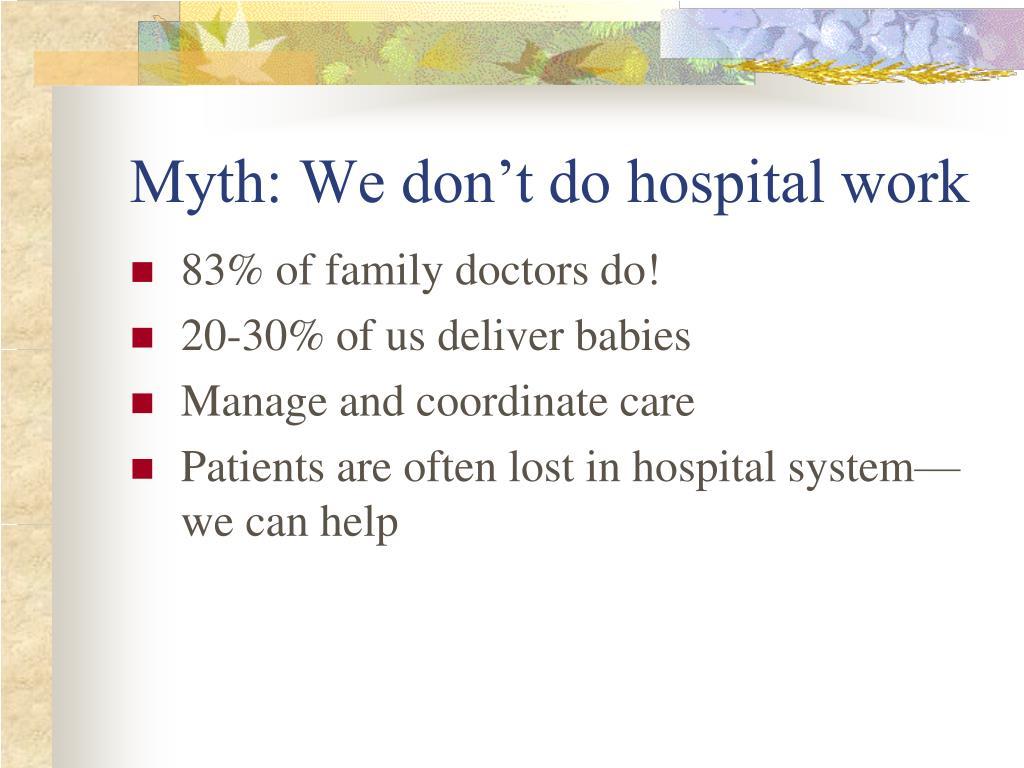 Myth: We don't do hospital work
