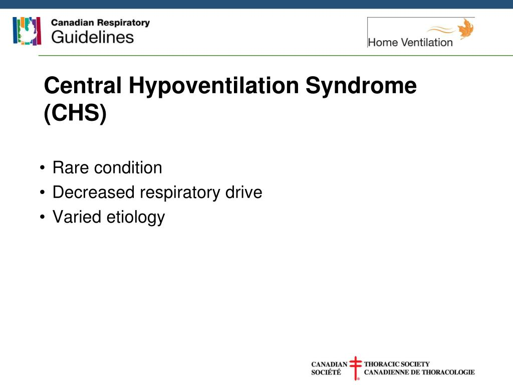 central cogenital hypoventilation syndrome Congenital central hypoventilation syndrome (cchs) is a condition affecting how the autonomic nervous system manages breathing this information sheet from great ormond street hospital (gosh) explains the causes, symptoms and treatment of congenital central hypoventilation syndrome (cchs) and where to get help.