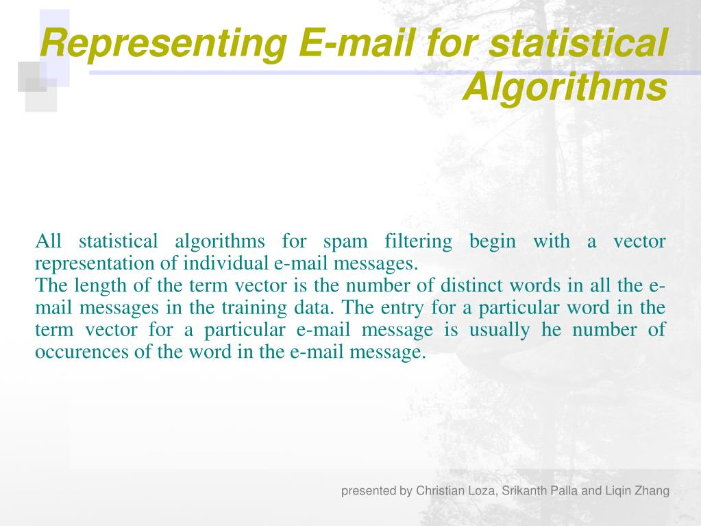 All statistical algorithms for spam filtering begin with a vector representation of individual e-mail messages.