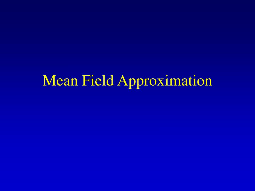 Mean Field Approximation