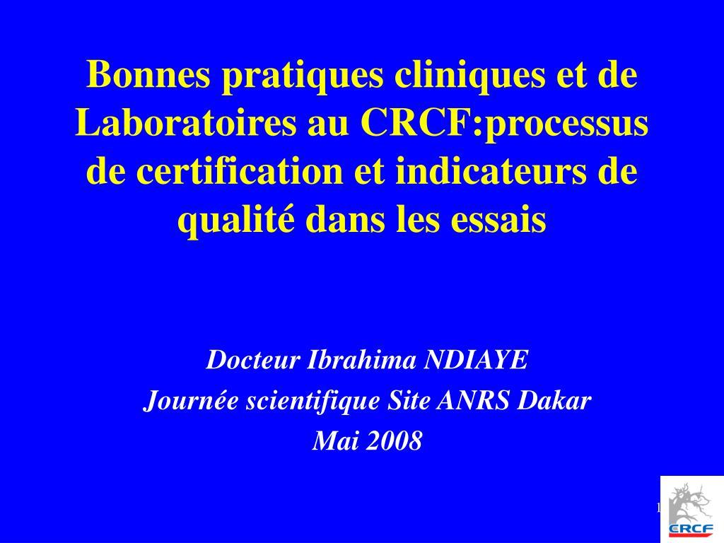 Bonnes pratiques cliniques et de Laboratoires au CRCF:processus de certification et indicateurs de qualité dans les essais