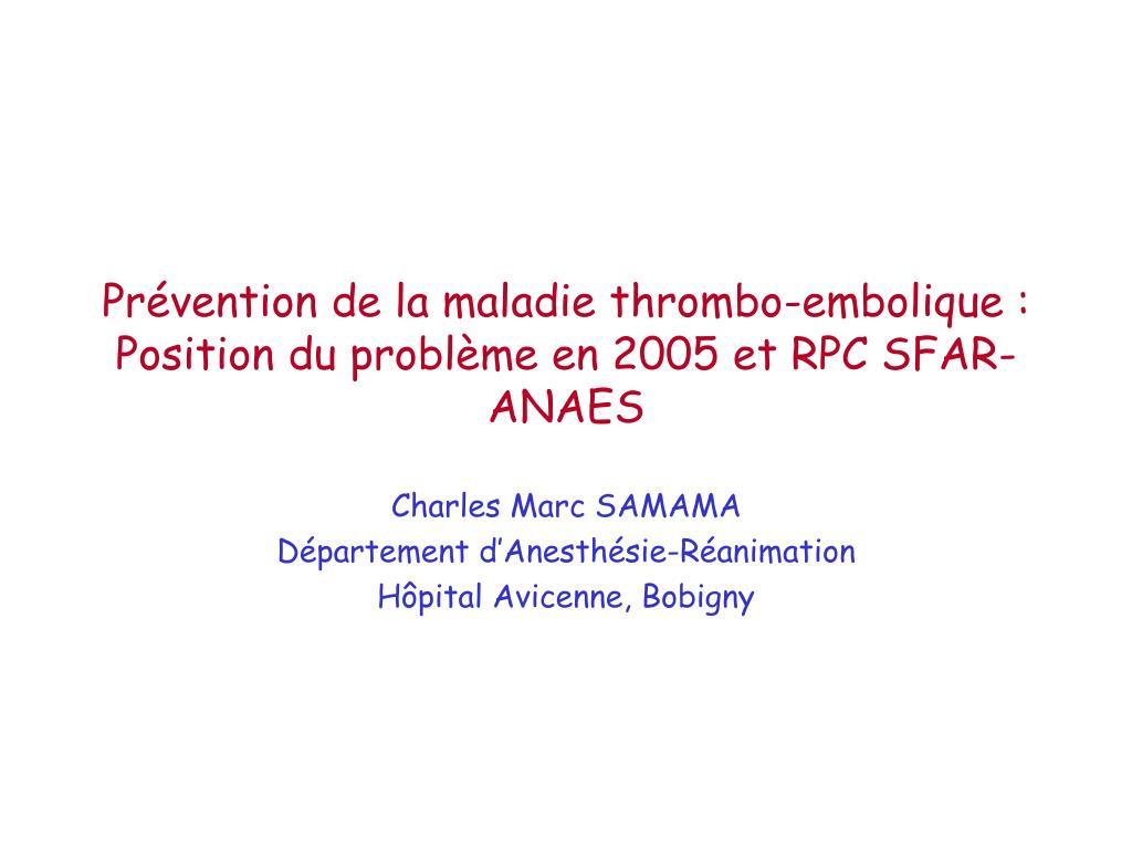Prévention de la maladie thrombo-embolique : Position du problème en 2005 et RPC SFAR-ANAES