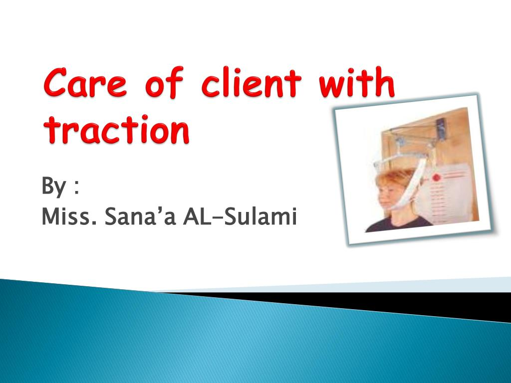 Care of client with traction