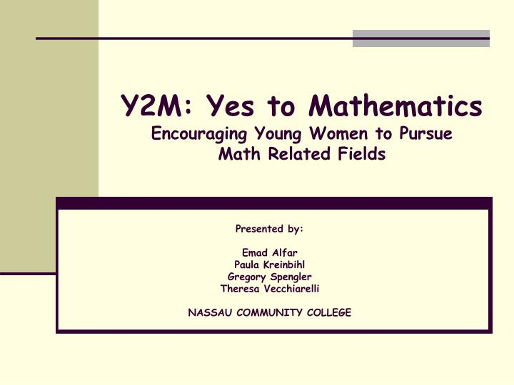 Y2m yes to mathematics encouraging young women to pursue math related fields