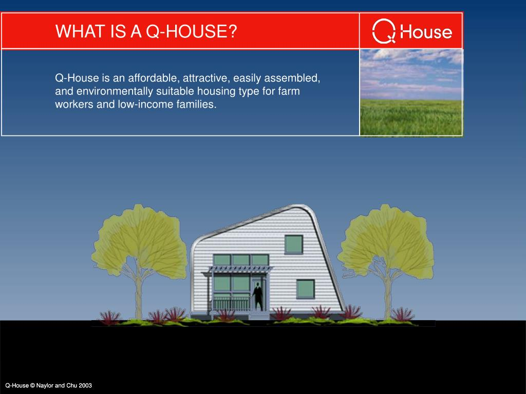 WHAT IS A Q-HOUSE?