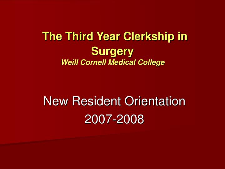 The third year clerkship in surgery weill cornell medical college l.jpg