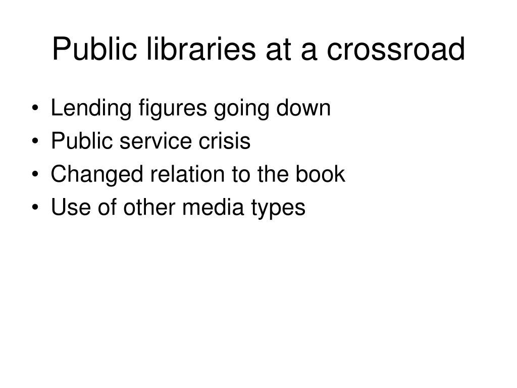 Public libraries at a crossroad