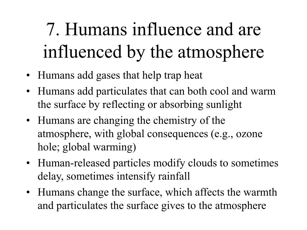 7. Humans influence and are influenced by the atmosphere