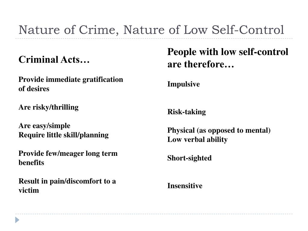 self control theory of crime A critical evaluation of gottfredson and hirschi's general theory of crime by caitlin van der merwe 4643-301-5 assignment 1 topic 7 unique number: 864710 unisa department of criminology and security science table of contents: 1.