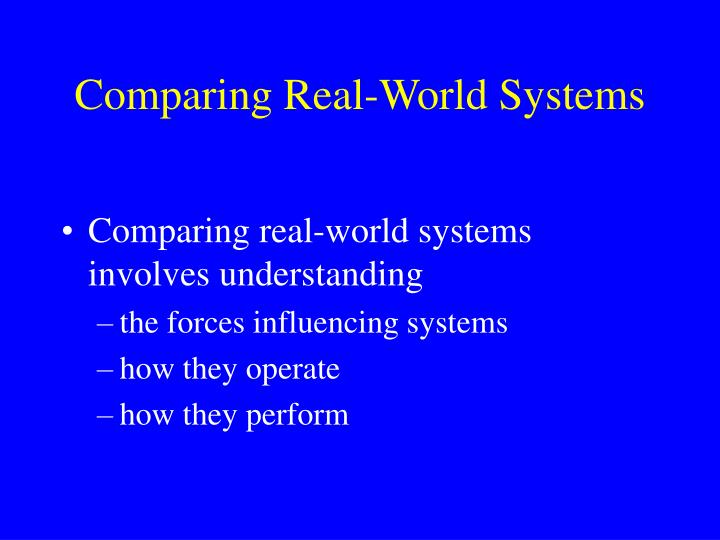 Comparing real world systems