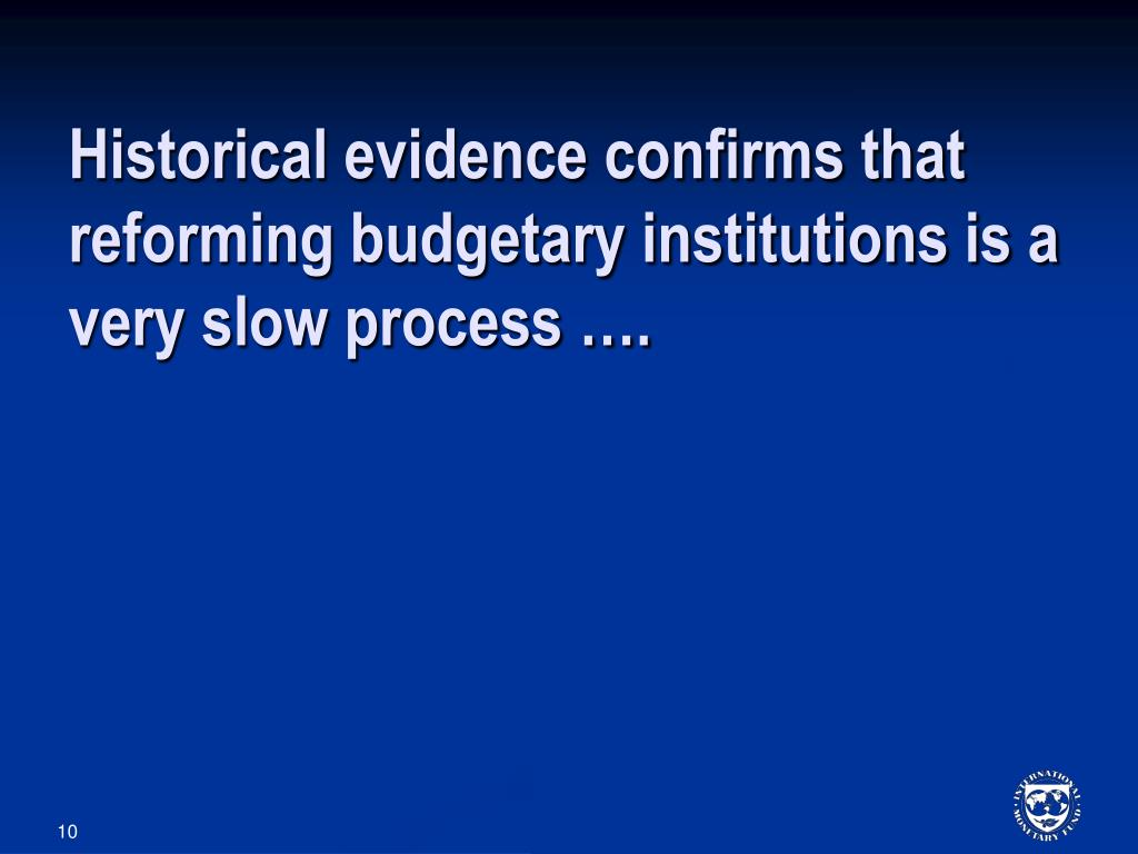 Historical evidence confirms that reforming budgetary institutions is a very slow process ….