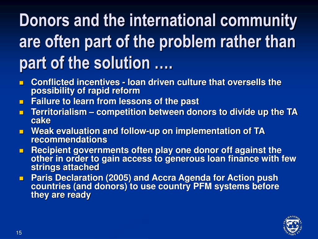Donors and the international community are often part of the problem rather than part of the solution ….