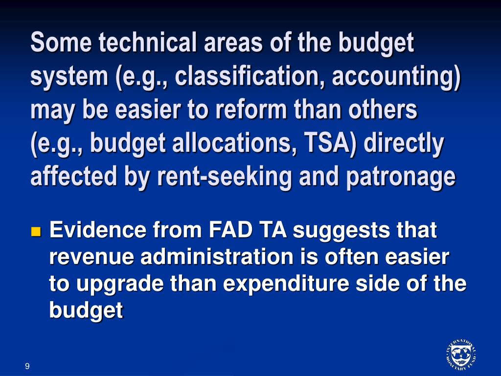 Some technical areas of the budget system (e.g., classification, accounting) may be easier to reform than others (e.g., budget allocations, TSA) directly affected by rent-seeking and patronage