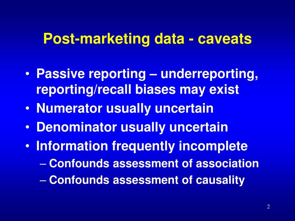 Post-marketing data - caveats