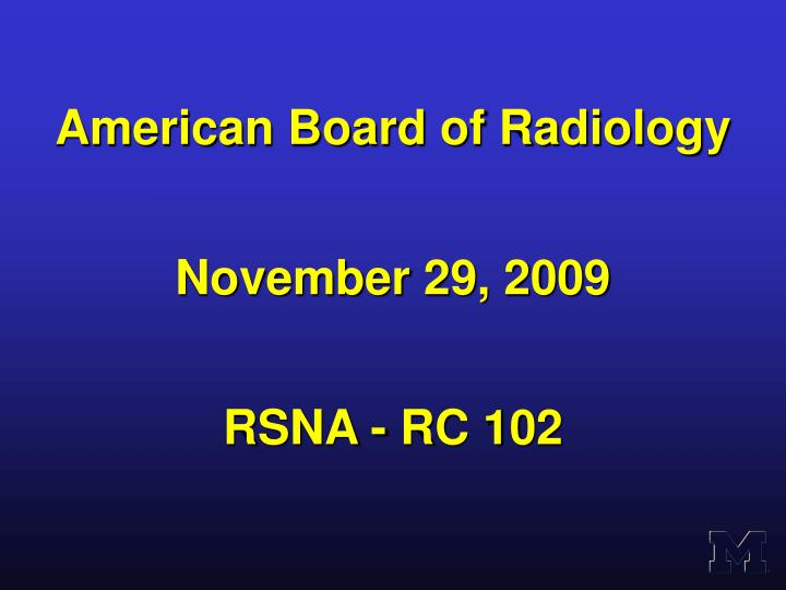 American board of radiology november 29 2009 rsna rc 102