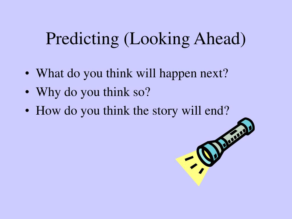 Predicting (Looking Ahead)