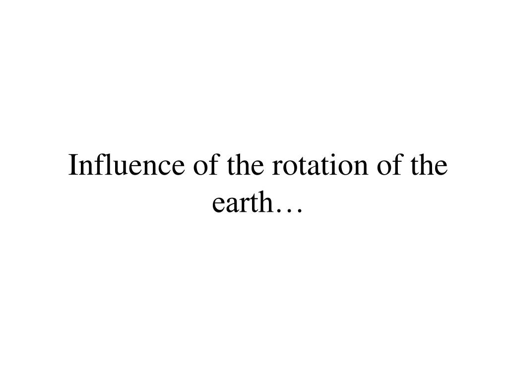 Influence of the rotation of the earth…