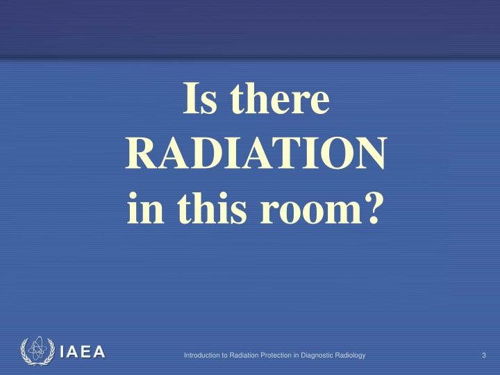 Is there RADIATION in this room?