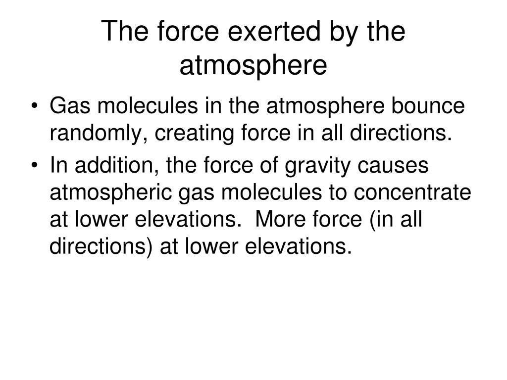 The force exerted by the atmosphere