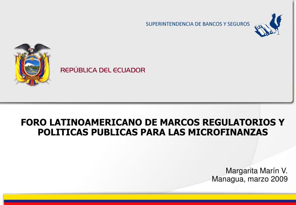 FORO LATINOAMERICANO DE MARCOS REGULATORIOS Y POLITICAS PUBLICAS PARA LAS MICROFINANZAS