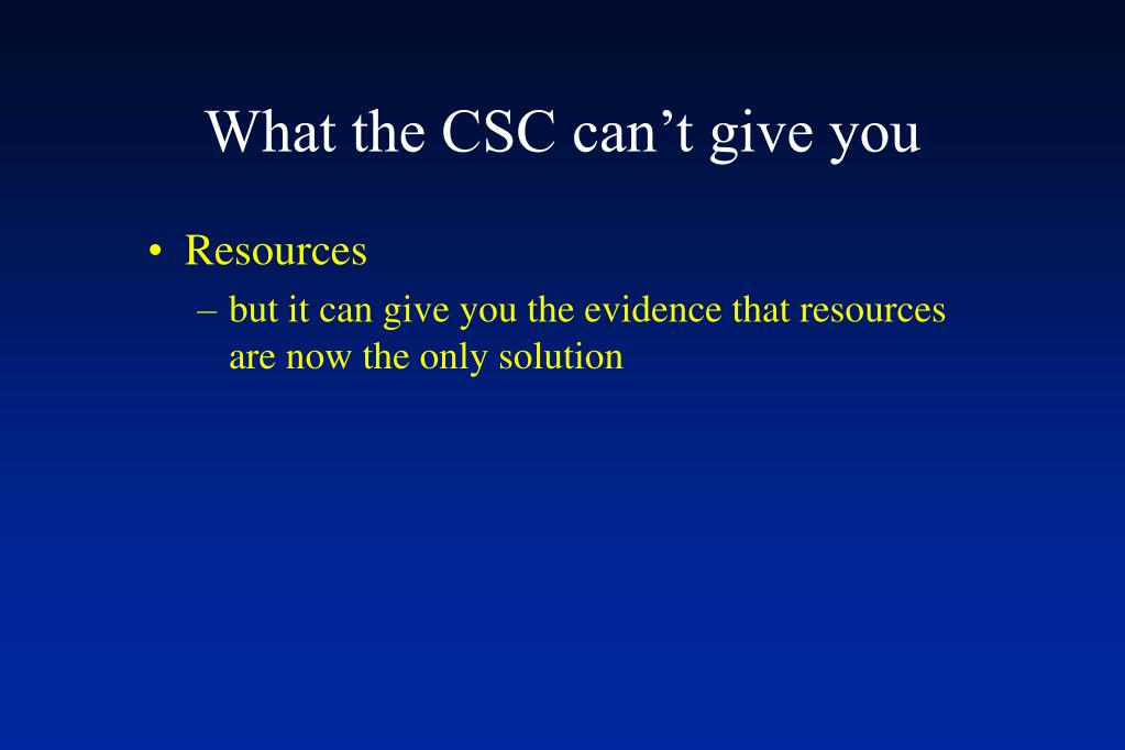 What the CSC can't give you