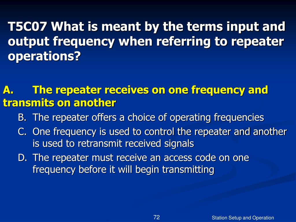 T5C07 What is meant by the terms input and output frequency when referring to repeater operations?