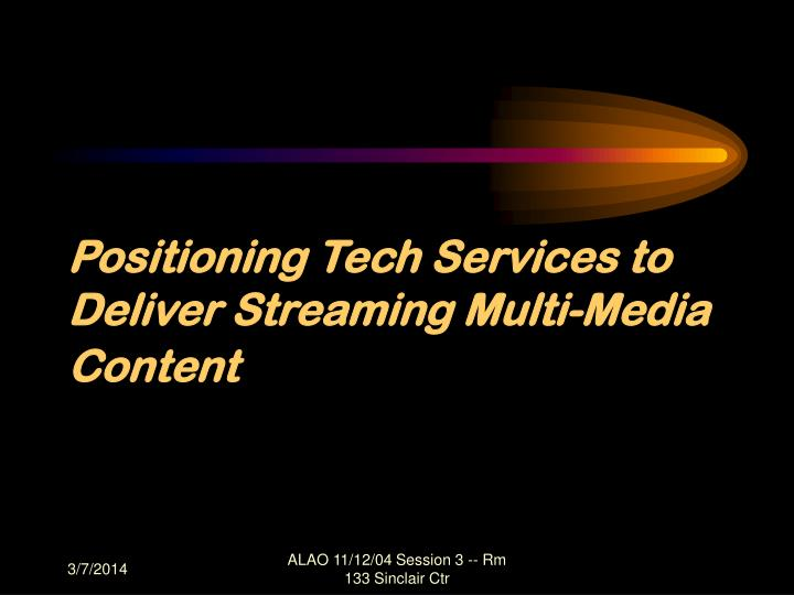 Positioning tech services to deliver streaming multi media content