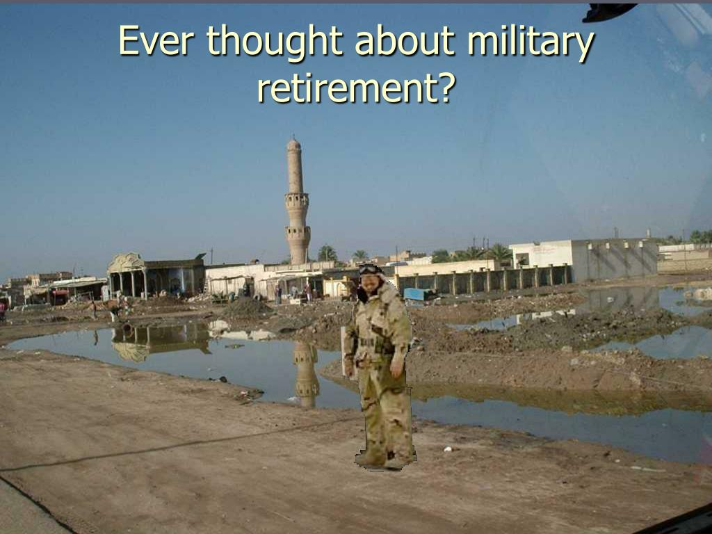 Ever thought about military retirement?