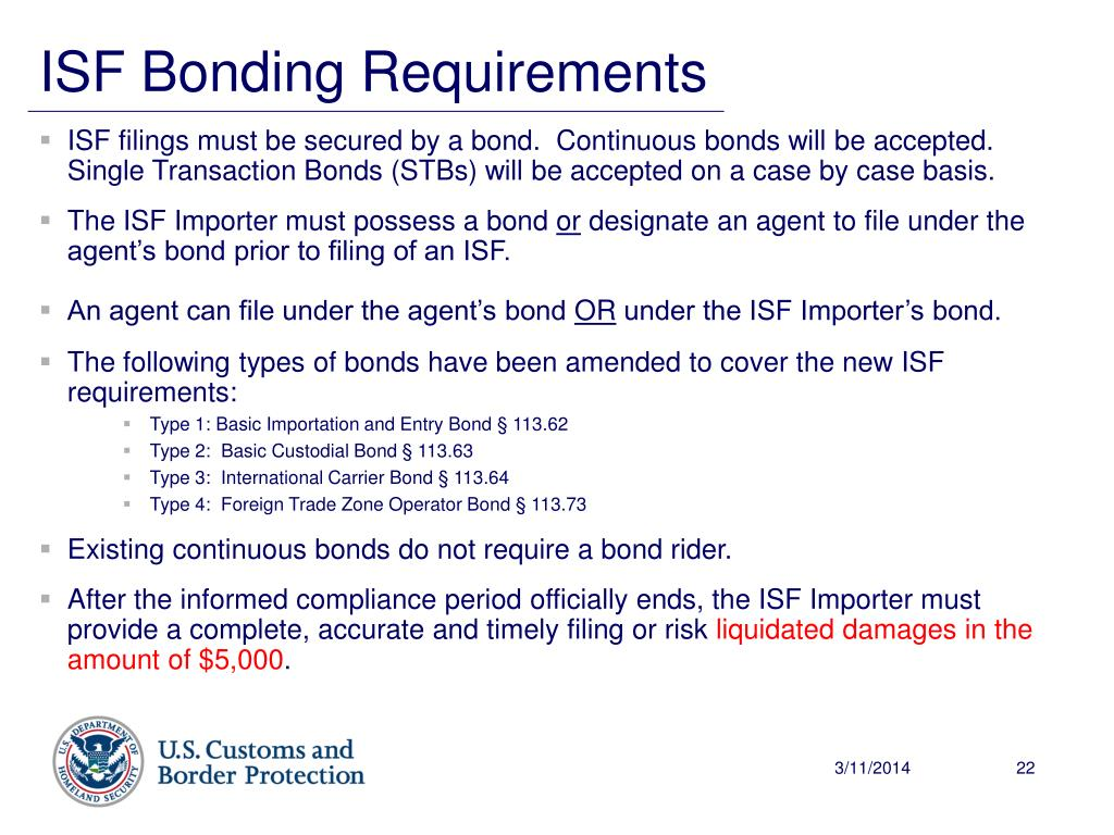 ISF filings must be secured by a bond.  Continuous bonds will be accepted.  Single Transaction Bonds (STBs) will be accepted on a case by case basis.