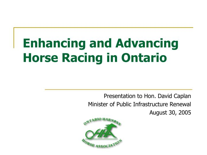 Enhancing and advancing horse racing in ontario l.jpg
