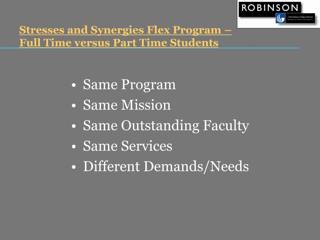 Stresses and Synergies Flex Program –                  Full Time versus Part Time Students