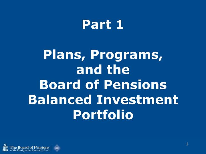 Part 1 plans programs and the board of pensions balanced investment portfolio l.jpg