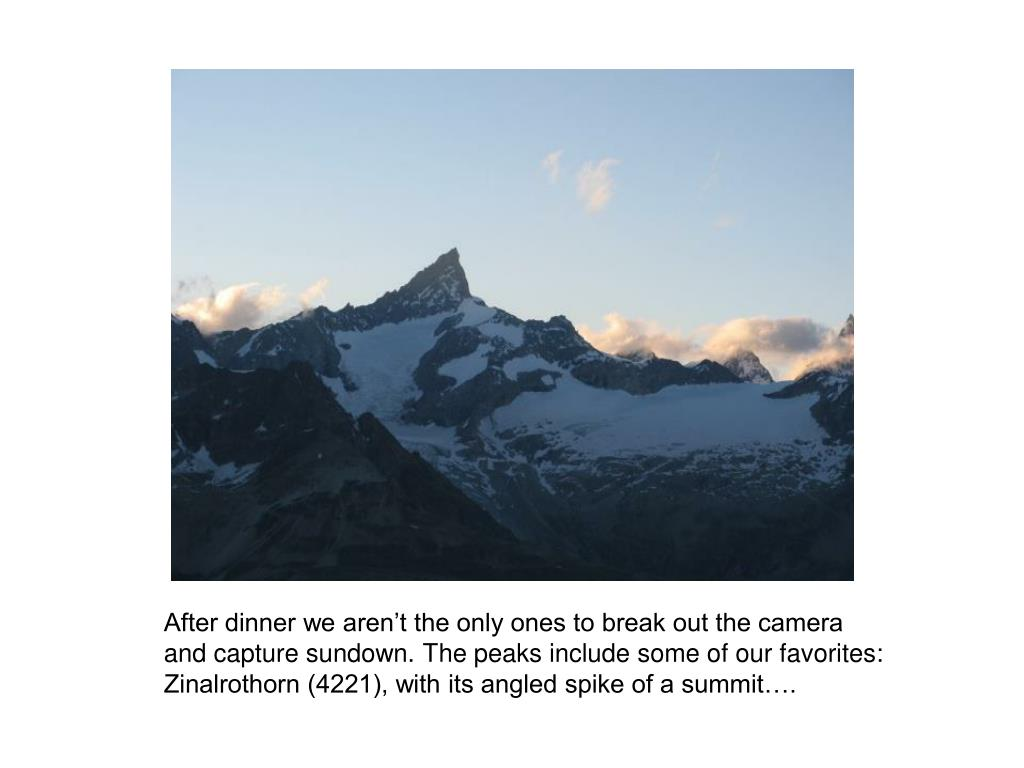 After dinner we aren't the only ones to break out the camera and capture sundown. The peaks include some of our favorites: Zinalrothorn (4221), with its angled spike of a summit….