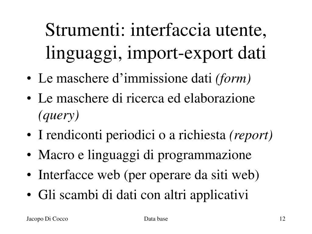 Strumenti: interfaccia utente, linguaggi, import-export dati