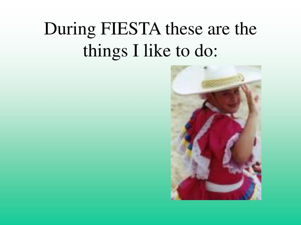 During FIESTA these are the things I like to do: