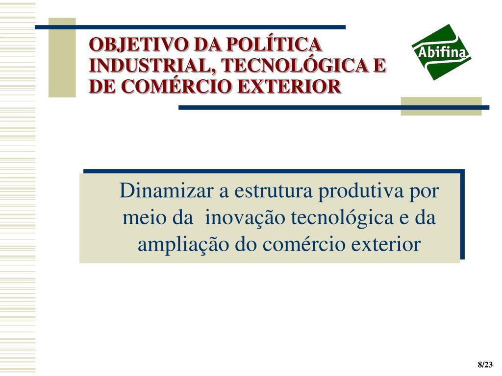 OBJETIVO DA POLÍTICA INDUSTRIAL, TECNOLÓGICA E DE COMÉRCIO EXTERIOR