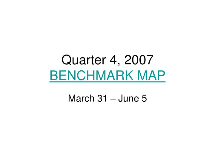 Quarter 4 2007 benchmark map