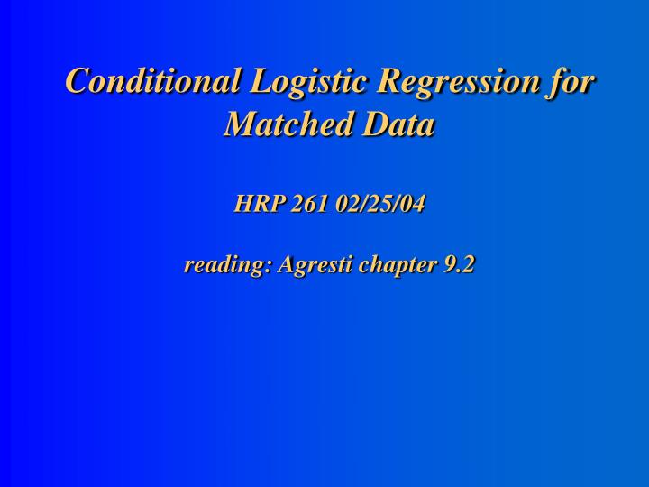 Conditional logistic regression for matched data hrp 261 02 25 04 reading agresti chapter 9 2